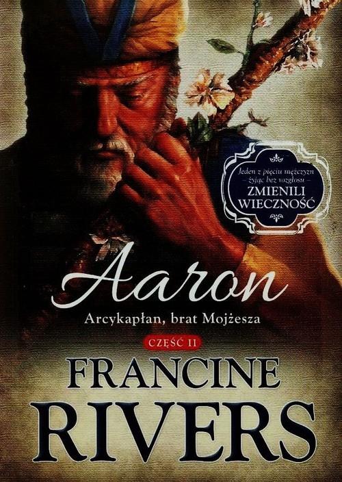 Aaron Arcykapłan brat Mojżesza Część 2 Rivers Francine