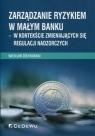 Zarządzanie ryzykiem w małym bankuw kontekście zmieniających się Żółtkowski Wiesław
