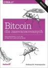 Bitcoin dla zaawansowanych Programowanie z użyciem otwartego łańcucha bloków Andreas M. Antonopoulos