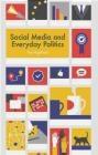 Social Media and Everyday Politics Brian Sandberg, Tim Highfield