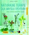 Naturalne terapie dla umysłu i psychiki. Zioła, esencje kwiatowe i Siewert Aruna M.