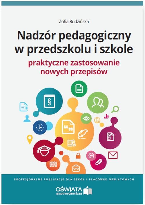Nadzór pedagogiczny w przedszkolu i szkole Praktyczne zastosowanie nowych przepisów Rudzińska Zofia