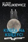 Księża na Księżyc! Tylko co dalej? Pawlukiewicz Piotr