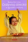 Odżywiaj dziecko w zgodzie z naturą od okresu płodowego do wieku Żak-Cyran Bożena