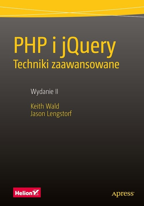 PHP i jQuery. Techniki zaawansowane. Wald Keith, Lengstorf Jason