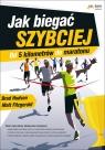 Jak biegać szybciejOd 5 kilometrów do maratonu Hudson Brad, Fitzgerald Matt