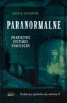 Paranormalne. Prawdziwe historie nawiedzeń Stonawski Michał