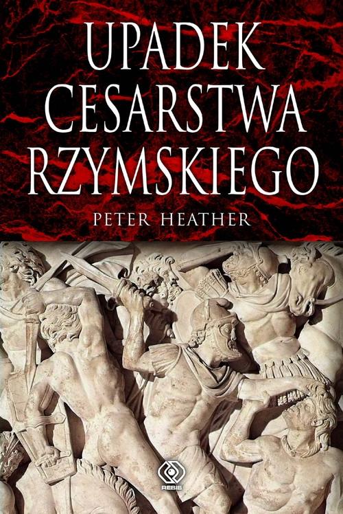 Upadek cesarstwa rzymskiego Heather Peter
