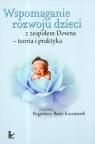 Wspomaganie rozwoju dzieci z zespołem Downateoria i praktyka