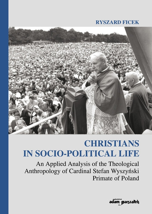 Christians in Socio-Political Life An Applied Analysis of the Theological Anthropology of Cardinal Ficek Ryszard