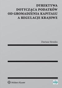 Dyrektywa dotycząca podatków od gromadzenia kapitału a regulacje krajowe Strzelec Dariusz