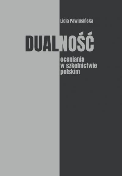 Dualność oceniania w szkolnictwie polskim Lidia Pawlusińska