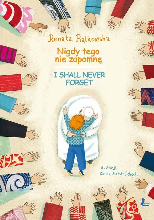 Nigdy tego nie zapomnę I shall never forget Piątkowska Renata