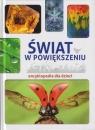 Świat w powiększeniu Encyklopedia dla dzieci / SBM Wałdoch Karolina