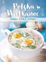 Polska Wielkanoc. Żurki, jajka, szynki praca zbiorowa