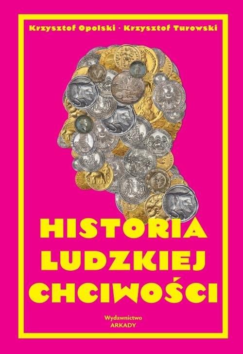 Historia ludzkiej chciwości Opolski Krzysztof,Turowski Krzysztof