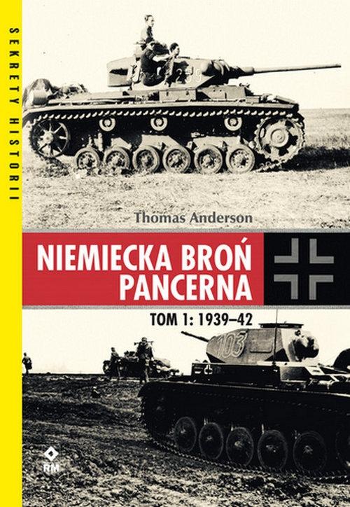 Niemiecka broń pancerna Tom 1 1939-1942 Anderson Thomas