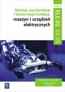 Montaż, uruchamianie i konserwacja instalacji, maszyn i urządzeń Irena Chrząszczyk, Anna Tąpolska
