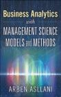 Business Analytics with Management Science Models and Methods Arben Asllani