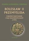 Bolesław II Przemyślida. Pobożny buntownk i mąż znamienitej damy (wyd.2017)