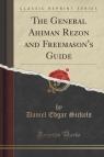 The General Ahiman Rezon and Freemason's Guide (Classic Reprint)