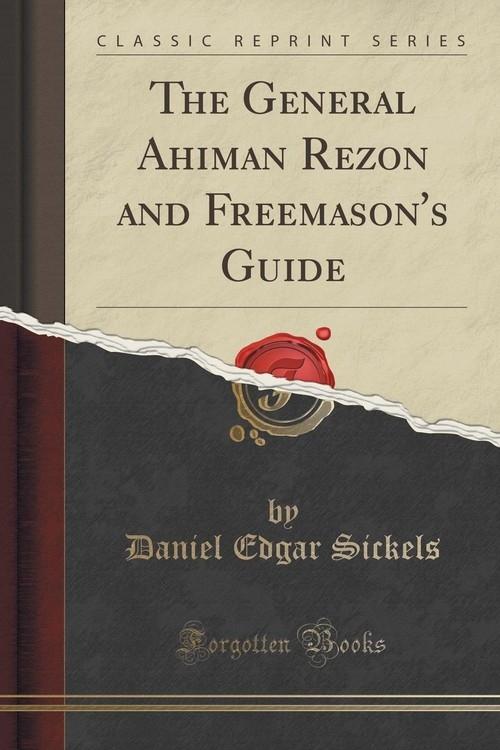 The General Ahiman Rezon and Freemason's Guide (Classic Reprint) Sickels Daniel Edgar
