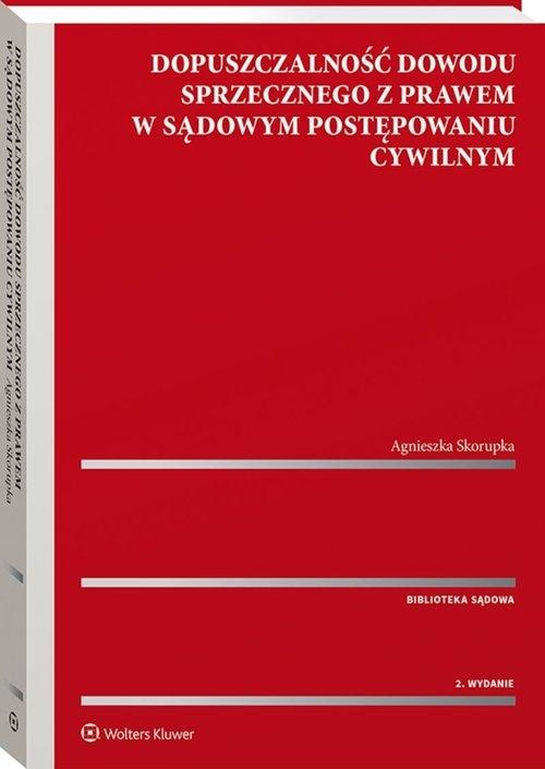 Dopuszczalność dowodu sprzecznego z prawem w sądowym postępowaniu cywilnym Skorupka Agnieszka