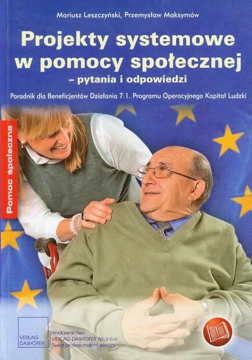 Projekty systemowe w pomocy społecznej - pytania i odpowiedzi Leszczyński Mariusz, Maksymów Przemysław