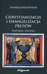 Chrystianizacja i ewangelizacja Prusów. Historia i źródła Andrzej Radzimiński