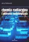 Chemia radiacyjna i ochrona radiologiczna Sobkowski Jerzy