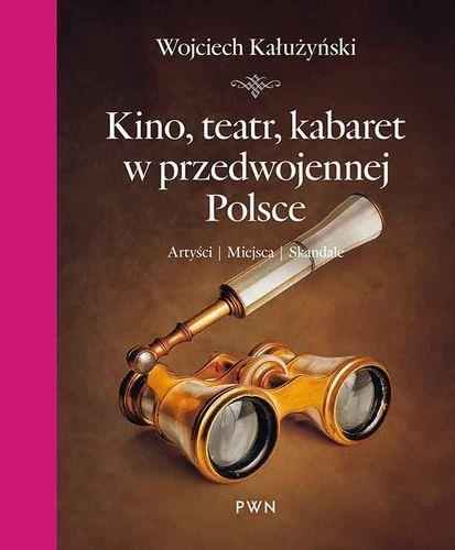 Kino, teatr, kabaret w przedwojennej Polsce Kałużyński Wojciech