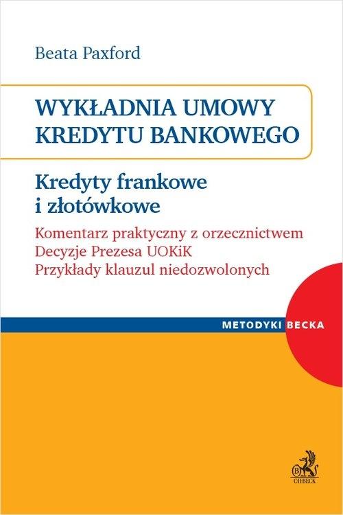 Wykładnia umowy kredytu bankowego. Kredyty frankowe i złotówkowe Paxford Beata