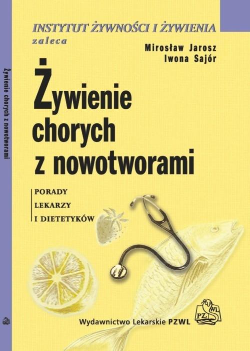 Żywienie chorych z nowotworami Jarosz Mirosław, Sajór Iwona