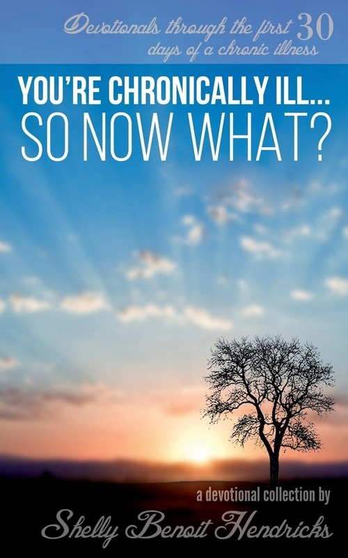 You're Chronically Ill... So Now What? Hendricks Shelly Benoit