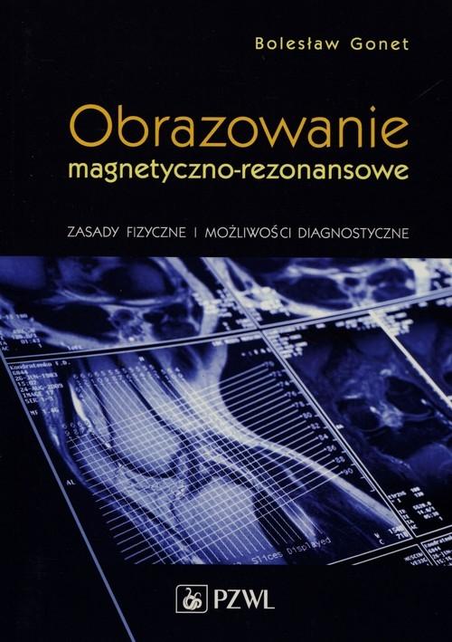 Obrazowanie magnetyczno-rezonansowe Gonet Bolesław