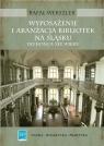 Wyposażenie i aranżacja bibliotek na Śląsku do końca XIX wieku Werszler Rafał