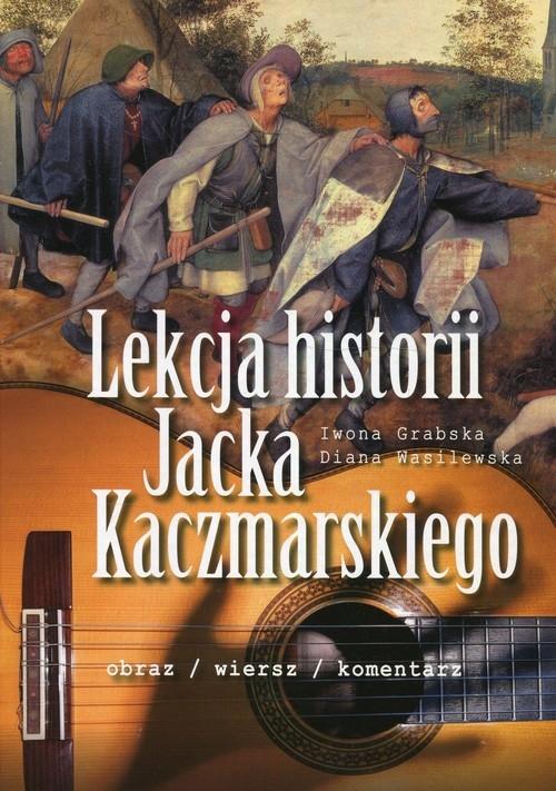 Lekcja historii Jacka Kaczmarskiego Grabska Iwona, Wasilewska Diana