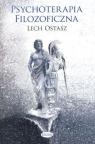 Psychoterapia filozoficzna O usprawnianiu i leczeniu psychiki Ostasz Lech