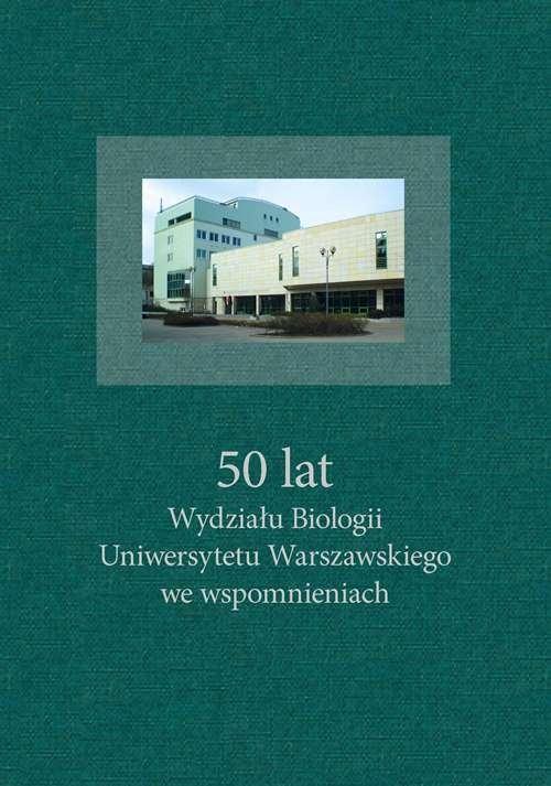 50 lat Wydziału Biologii UW we wspomnieniach