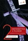 Matematyka z plusem 2. Podręcznik. Zakres rozszerzony. Po szkole podstawowej