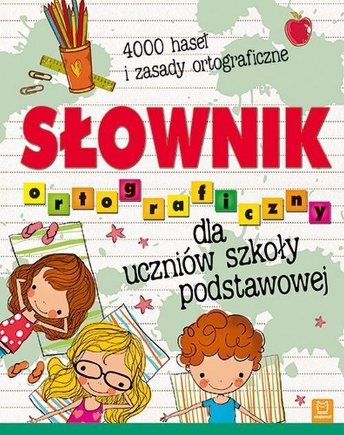 Słownik ortograficzny dla uczniów szkoły podstawowej Praca zbiorowa