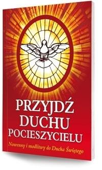 Przyjdź Duchu Pocieszycielu. Nowenny i modlitwy do Ducha Świętego opr. Bożena Hanusiak