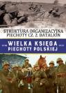 Wielka Księga Piechoty Polskiej Tom 37 Struktura organizacyjna piechoty