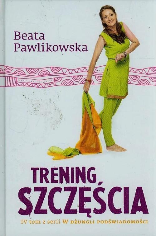 Trening szczęścia Pawlikowska Beata
