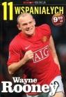 11 wspaniałych. Część 3. Wayne Rooney