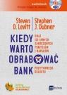 Kiedy warto obrabować bank  (Audiobook) ?oraz 131 innych zakręconych Levitt Steven, Dubner Stephen