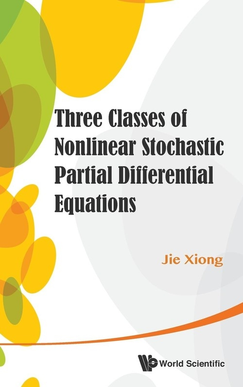 Three Classes of Nonlinear Stochastic Partial Differential Equations Jie Xiong
