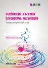 Współczesne wyzwania szkolnictwa muzycznego Tradycja i perspektywy