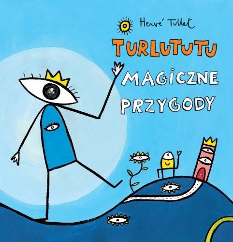 Turlututu. Magiczne przygody Tullet Herve