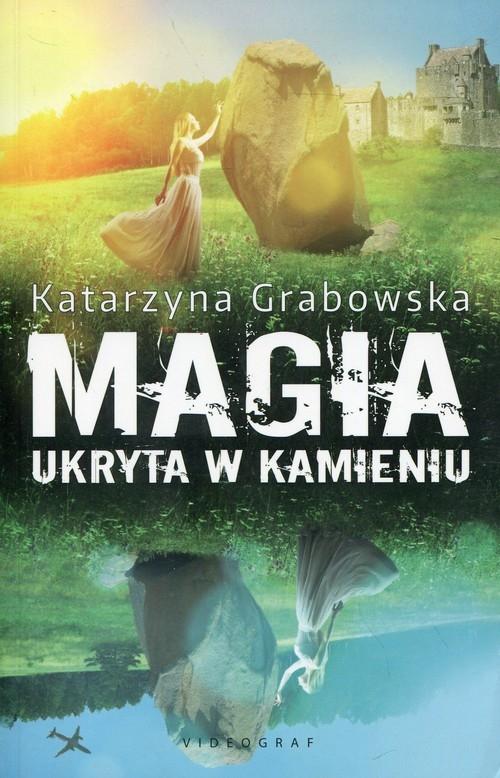 Magia ukryta w kamieniu Grabowska Katarzyna